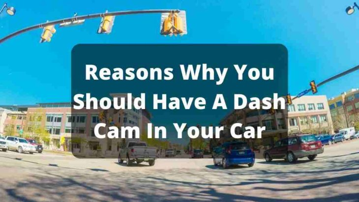 Reasons Why You Should Have A Dashcam In Your Car