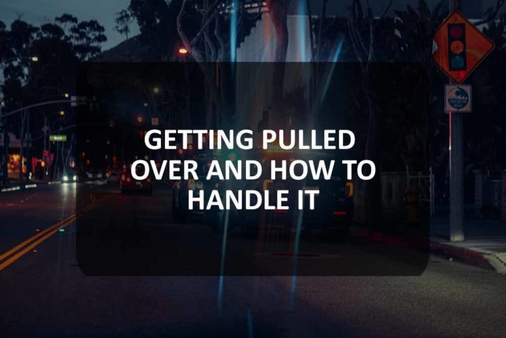 Getting Pulled Over And How To Handle It